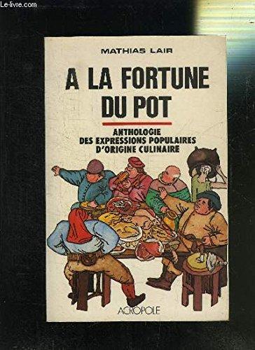 9782735701001: A la fortune du pot : anthologie des expressions populaires d'origine culinaire relevee de nombreuse