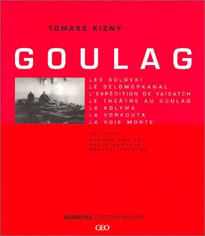 9782735702411: Goulag : Les Solovki, le Belomorkanal, l'expédition de Vaïgatch, le théâtre au goulag, la Kolyma, la Vorkouta, la Voie morte