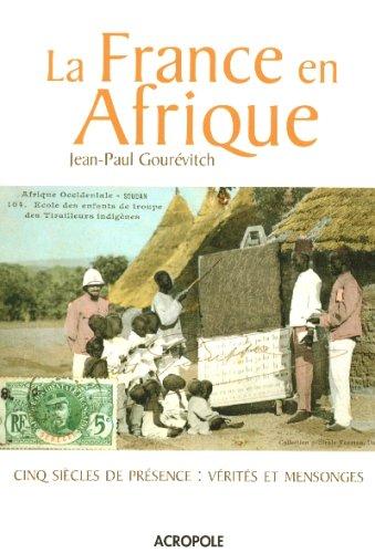 9782735702688: La France en Afrique : Cinq siècles de présence : vérités et mensonges