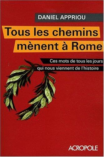 9782735703173: Tous les chemins mènent à Rome : Ces mots de tous les jours qui nous viennent de l'histoire
