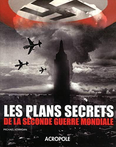 Les plans secrets de la seconde guerre mondiale: Michael Kerrigan