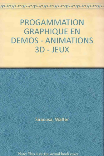 9782736121365: PROGAMMATION GRAPHIQUE EN DEMOS - ANIMATIONS 3D - JEUX