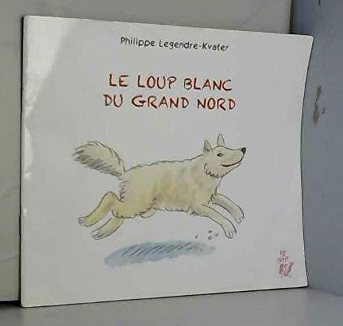 9782736647223: Le loup blanc du grand nord