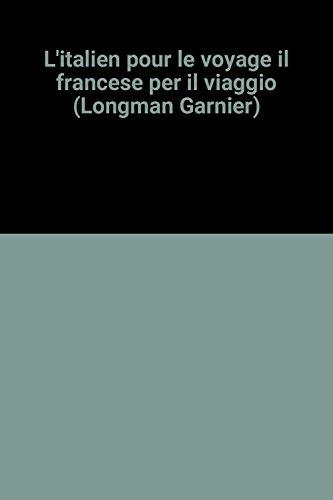L'italien pour le voyage il francese per il viaggio (Longman Garnier): n/a