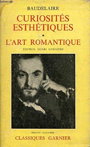 Curiosites Esthetiques/L'Art Romantique Et Autres Oeuvres Critiques: Baudelaire