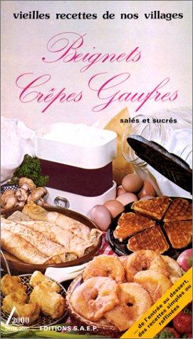 BEIGNETS CREPES GAUFRES. SALES ET SUCRES: Spadone, Lisette