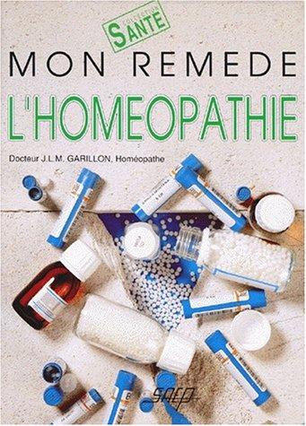 Mon rem?de : l'hom?opathie (French Edition): Garillon, J. L.