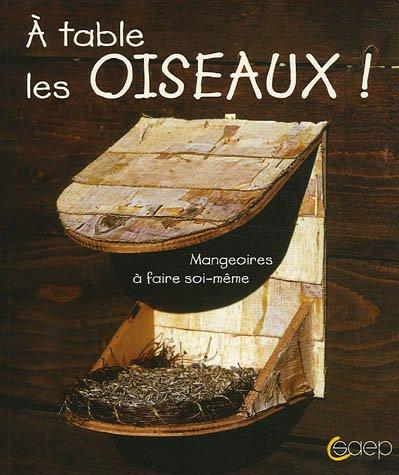 9782737249433: A table les oiseaux ! : Mangeoires � faire soi-m�me