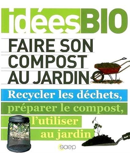 9782737255045: Faire son compost au jardin Recycler les déchets, préparer le compost, l'utiliser au jardin