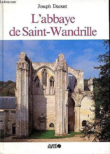 L'abbaye de Saint-Wandrille (French Edition): Daoust, Joseph