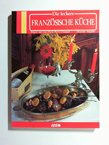 Die leckere französische Küche. (Deutsche Ausgabe) Übers.: Barbara Thomas - Perrin-Chattard, Brigitte und Jean-Pierre Perrin-Chattard
