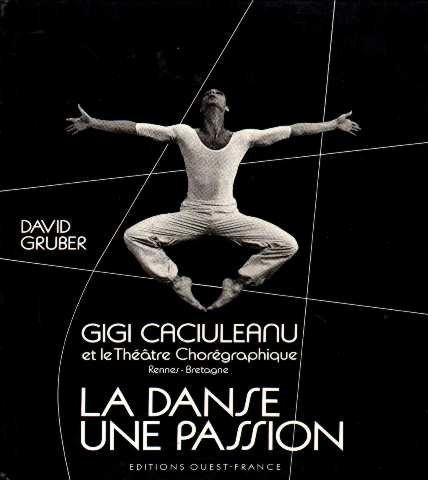 La danse, une passion: Gigi Caciuleanu et le Theatre choregraphique, Rennes-Bretagne (French Edition) (2737302617) by David Gruber