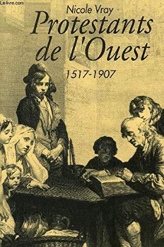 Protestants de l'Ouest: Bretagne, Normandie, Poitou : 1517-1907 (French Edition): Vray, Nicole
