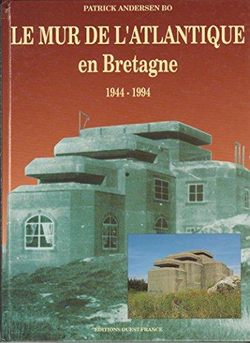 Le mur de l'Atlantique en Bretagne: 1944-1994: Patrick Andersen Bo