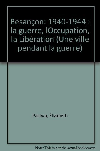 9782737316708: Besan�on, 1940-1944: La guerre, l'occupation, la lib�ration