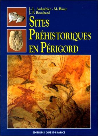 Sites pr?historiques en P?rigord: Aubarbier, Jean-Luc, Binet,