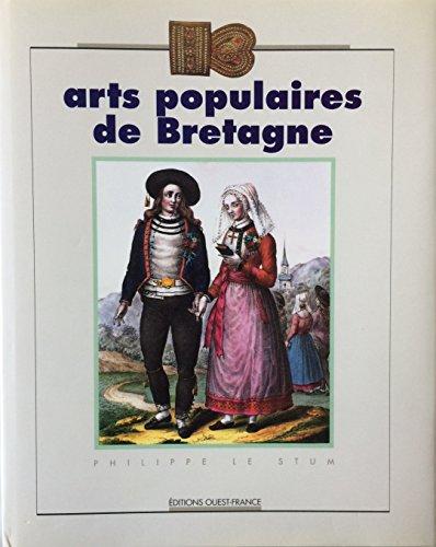 Arts Populaires De Bretagne.: Le Stum, Phillippe.