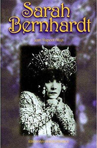 Sarah Bernhardt - Reine de théatre et souveraine de Belle-Ile-en-Mer.: Dupont-Nivet, Jean: