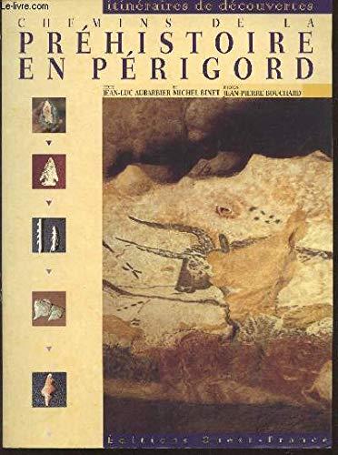 Chemins de la pr?histoire en P?rigord: Aubarbier, Jean-Luc, Binet,