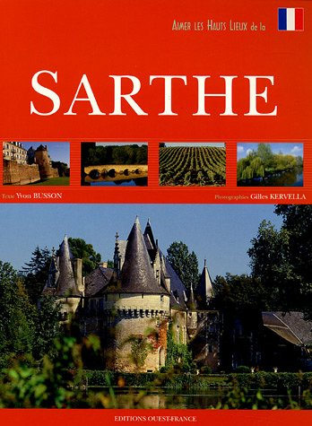 Sarthe - Aimer Les Hauts Lieux: Busson, Yvon {Texte} with Christian Ryo {Editeur}