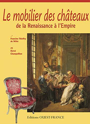 Le mobilier des châteaux de la Renaissance: Thieffry De Witte,