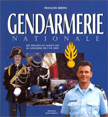 GENDARMERIE NATIONALEdes Prevots Du Moyen Age Au Gendarme De L'an 2000: Bertin, Francois