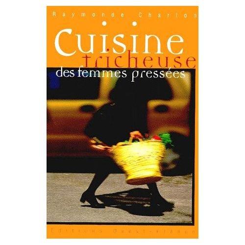 Cuisine tricheuse des femmes pressées - Raymonde Charlon