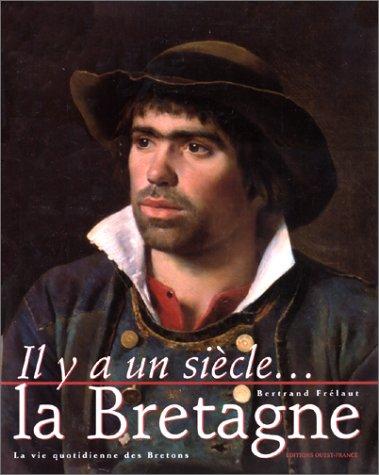 9782737325328: IL YA UN SIECLE... LA BRETAGNE. La vie quotidienne des Bretons