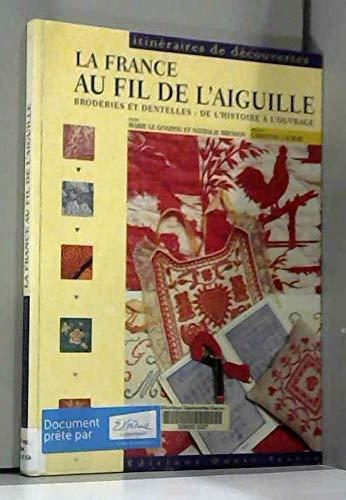 9782737326189: La France au fil de l'aiguille : Broderies et dentelles : De l'histoire à l'ouvrage