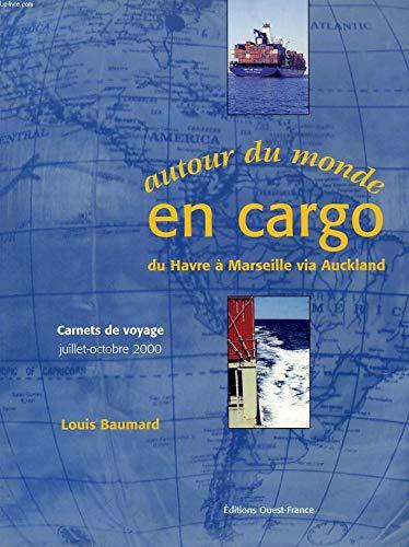 Autour du monde en cargo: Du Havre ? Marseille via Auckland, Carnets de voyage juillet-octobre 2000...