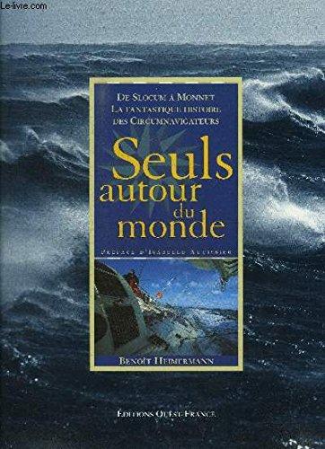 9782737327636: Seuls autour du monde. De Slocum à Monnet, la fantastique histoire des Circumnavigateurs