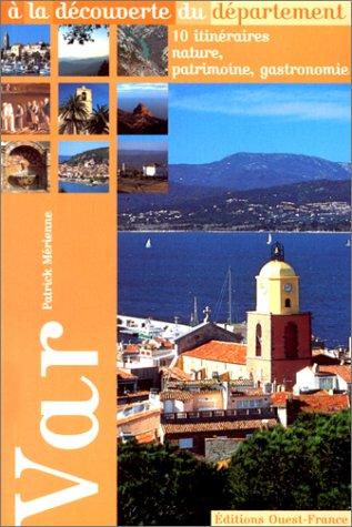 9782737328749: A la d�couverte du d�partement du Var : 10 itin�raires natures, patrimoine, gastronomie