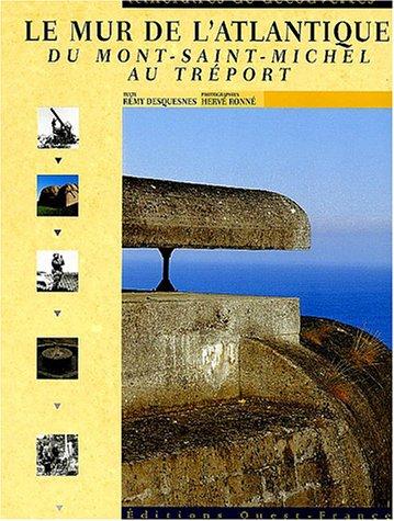 9782737333668: Le mur de l'Atlantique : Du Mont-St-Michel au Tréport