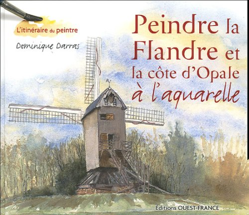 9782737336041: peindre la flandre et la cote d'opale a l'aquarelle