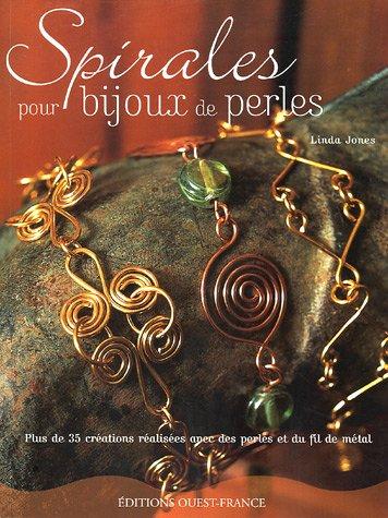 9782737337512: Spirales pour bijoux de perles : Plus de 35 créations réalisées avec des perles et du fil de métal