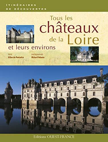 Tous les châteaux de la Loire et: Gilles Du Pontavice,