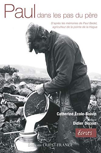9782737344435: Paul, dans les pas du père : D'après les mémoires de Paul Bedel, agriculteur de la pointe de la Hague