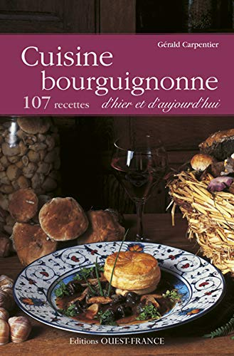 cuisine bourguignonne 133 recettes dhier et daujourdhui 9782737347092