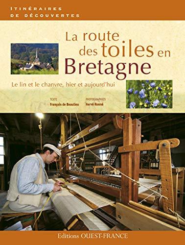 9782737347610: La route des toiles en Bretagne : Le lin et le chanvre, hier et aujourd'hui