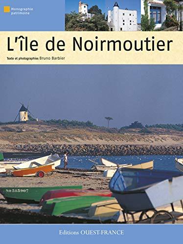 L'île de Noirmoutier (Monographie patrimoine): Bruno Barbier