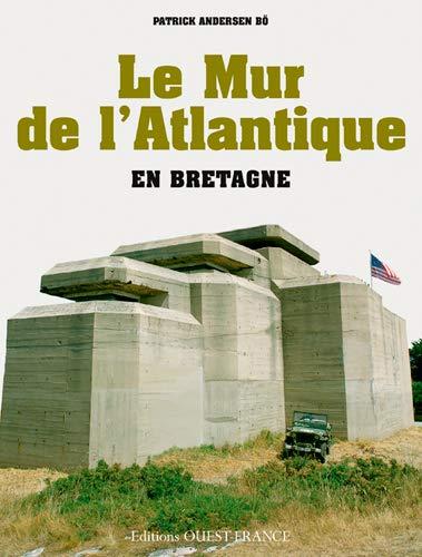 Le Mur de l'Atlantique en Bretagne: Andersen Bö, Patrick