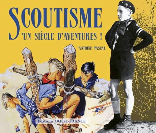 9782737354847: scoutisme, un siècle d'aventure