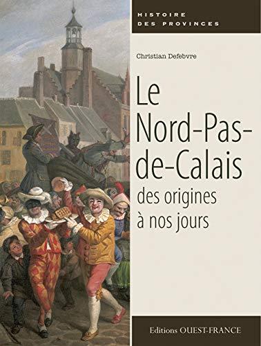 9782737358142: LE NORD-PAS-DE-CALAIS, DES ORIGINES A NOS JOURS