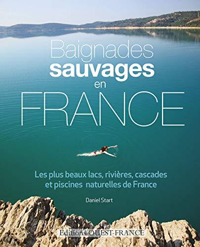 9782737360756: Baignades sauvages en France : Les plus beaux lacs, rivières, cascades et piscines naturelles de France