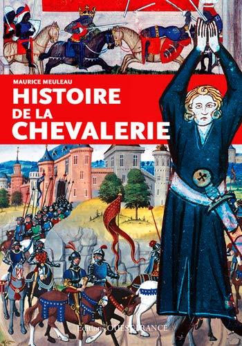 HISTOIRE DE LA CHEVALERIE: MEULEAU MAURICE