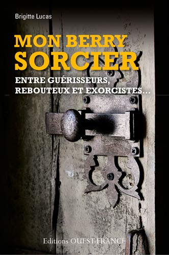 9782737366413: MON BERRY SORCIER, GUERISSEURS REBOUTEUX EXORCISTES