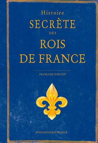 HISTOIRE SECRETE DES ROIS DE FRANCE: LE BRAS FRANCOISE