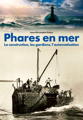 9782737374036: PHARES EN MER - LA CONSTRUCTION, LES GARDIENS, L'AUTOMATISATION