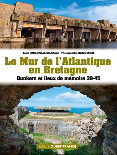 9782737379246: Le Mur de L'Atlantique en Bretagne : Bunkers et lieux de mémoire 39-45
