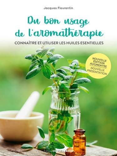 9782737381737: Du bon usage de l'aromathérapie : Connaître et utiliser les huiles essentielles
